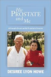 His Prostate and Me: A Couple Deals with Prostate Cancer - Howe, Desiree Lyon