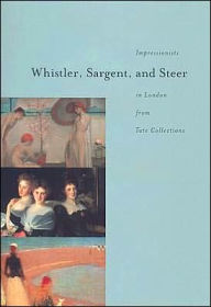 Whistler, Sargent, and Steer: Impressionists in London from Tate Collections - University of Washington Press