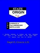 State Origin: The Evidence of the Laboratory Birth of AIDS - Graves, Boyd Ed