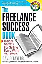 The Freelance Success Book: Insider Secrets for Selling Every Word You Write - Taylor, David / Teufel, Bob