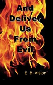 And Deliver Us from Evil - Alston, E. B.