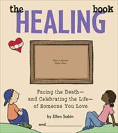 The Healing Book: Facing the Death-And Celebrating the Life-Of Someone You Love - Sabin, Ellen