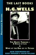 The Last Books of H.G. Wells: The Happy Turning & Mind at the End of Its Tether