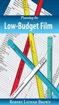 Planning the Low-Budget Film - Latham Brown, Robert