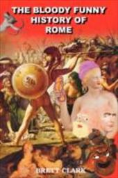 The Bloody Funny History of Rome - Clark, Brett A.