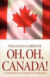 Oh, Oh, Canada! a Voice from the Conservative Resistance - Gairdner, William D.
