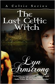 The Last Celtic Witch: A Celtic Series - Lyn Armstrong