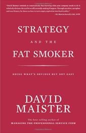 Strategy and the Fat Smoker: Doing What's Obvious But Not Easy - Maister, David