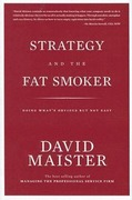Maister, David: Strategy and the Fat Smoker: Doing What´s Obvious But Not Easy