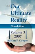 The Our Ultimate Reality Newsletters, Volume 3, 2007