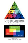 "Colorful Leadership ""Achieve Your Goals, Avoid Off-Color Situations, and Have a Lot of Fun Doing It"""