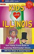 "Kids Love Illinois: Your Family Travel Guide to Exploring ""Kid-Friendly"" Illinois - 500 Fun Stops & Unique Spots"