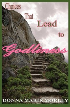 Choices That Lead to Godliness - Morley, Donna Marie
