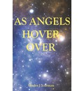 As Angels Hover Over - Sandra J Yearman