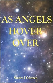 As Angels Hover Over - Sandra Yearman