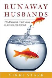 Runaway Husbands: The Abandoned Wife's Guide to Recovery and Renewal - Stark, Vikki