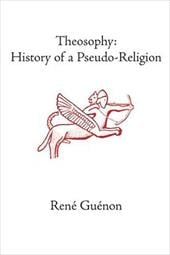 Theosophy: History of a Pseudo-Religion - Guenon, Rene / Moore, Alvin, Jr. / Bethell, Cecil