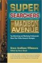 Super Searchers on Madison Avenue: Top Advertising and Marketing Professionals Share Their Online Research Strategies - Villamora, Grace Avellana / Avellana Villamora, Grace / Basch, Reva