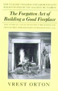 The Forgotten Art of Building a Good Fireplace: The Story of Sir Benjamin Thompson, Count Rumford, an American Genius, & His Principles of Fireplace D - Orton, Vrest