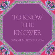 To Know the Knower - Swami Muktananda