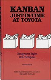Kanban Just-In Time at Toyota: Management Begins at the Workplace - Japan Mgmt Assoc (Ed ) / Japan Management Association / Japan Management Association