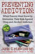 Preventing Addiction: What Parents Must Know to Immunize Their Kids Against Drug and Alcohol Addiction