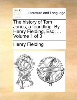The history of Tom Jones, a foundling. By Henry Fielding, Esq; . Volume 1 of 3 - Henry Fielding