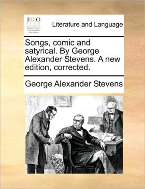 Songs, comic and satyrical. By George Alexander Stevens. A new edition, corrected. - George Alexander Stevens