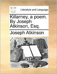 Killarney, a poem. By Joseph Atkinson, Esq. - Joseph Atkinson