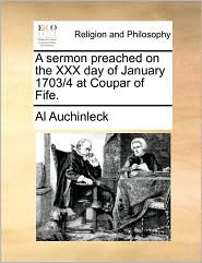 A sermon preached on the XXX day of January 1703/4 at Coupar of Fife. - Al Auchinleck