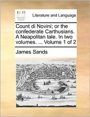 Count di Novini; or the confederate Carthusians. A Neapolitan tale. In two volumes. ... Volume 1 of 2 - James Sands