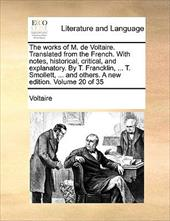 The Works of M. de Voltaire. Translated from the French. with Notes, Historical, Critical, and Explanatory. by T. Francklin, ... T - Voltaire