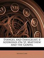 Evangel and Evangelist, 6 Addresses on St. Matthew and the Gospel