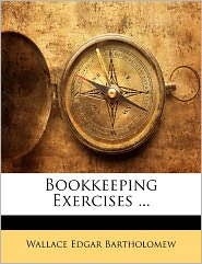 Bookkeeping Exercises. - Wallace Edgar Bartholomew