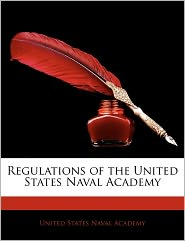 Regulations of the United States Naval Academy - Created by States Nava United States Naval Academy