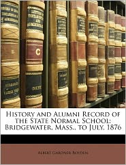History And Alumni Record Of The State Normal School - Albert Gardner Boyden