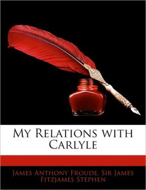 My Relations With Carlyle - James Anthony Froude