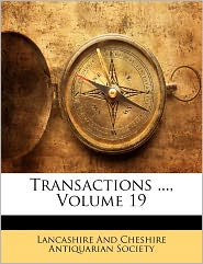 Transactions ..., Volume 19 - Lancashire And Cheshire Antiquarian Soci
