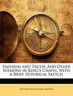 Freedom and Truth: And Other Sermons in King's Chapel, with a Brief Hstorical Sketch
