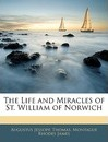 The Life and Miracles of St. William of Norwich - Augustus Jessopp