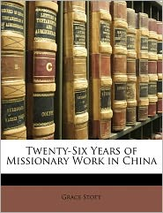 Twenty-Six Years Of Missionary Work In China - Grace Stott