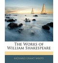 The Works of William Shakespeare - Richard Grant White