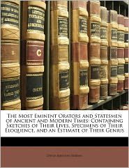 The Most Eminent Orators And Statesmen Of Ancient And Modern Times - David Addison Harsha