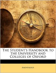 The Student's Handbook To The University And Colleges Of Oxford - Anonymous