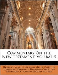 Commentary On The New Testament, Volume 3 - Heinrich August Wilhelm Meyer, Gottlieb Lnemann, Friedrich Hermann Christia Dsterdieck
