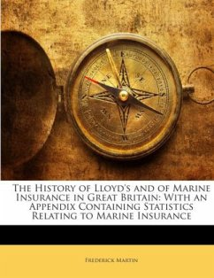 The History of Lloyd's and of Marine Insurance in Great Britain: With an Appendix Containing Statistics Relating to Marine Insurance - Martin, Frederick