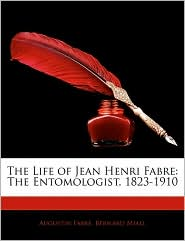 The Life Of Jean Henri Fabre - Augustin Fabre, Bernard Miall