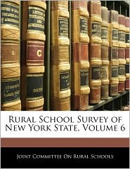 Rural School Survey Of New York State, Volume 6 - Joint Committee On Rural Schools