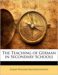 The Teaching Of German In Secondary Schools - Elijah William Bagster-Collins