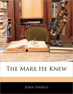The Marx He Knew - John Spargo